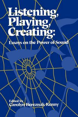 Listening, Playing, Creating: Essays on the Power of Sound (Paperback)