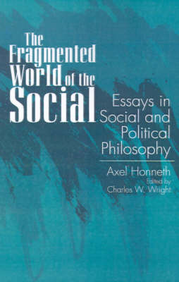 The Fragmented World of the Social: Essays in Social and Political Philosophy - SUNY series in Social and Political Thought (Paperback)
