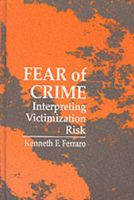 Fear of Crime: Interpreting Victimization Risk - SUNY Series in New Directions in Crime & Justice Studies (Hardback)