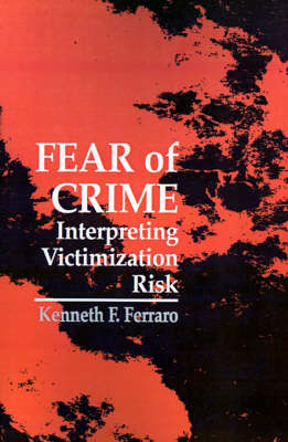Fear of Crime: Interpreting Victimization Risk - SUNY series in New Directions in Crime and Justice Studies (Paperback)
