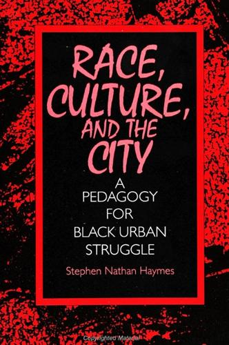 Race, Culture, and the City: A Pedagogy for Black Urban Struggle - SUNY Series, Teacher Empowerment and School Reform (Paperback)