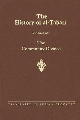 The History of al-Tabari Vol. 16: The Community Divided: The Caliphate of 'Ali I A.D. 656-657/A.H. 35-36 - SUNY series in Near Eastern Studies (Hardback)