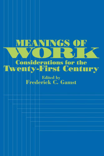 Meanings of Work: Considerations for the Twenty-First Century - SUNY series in the Anthropology of Work (Paperback)