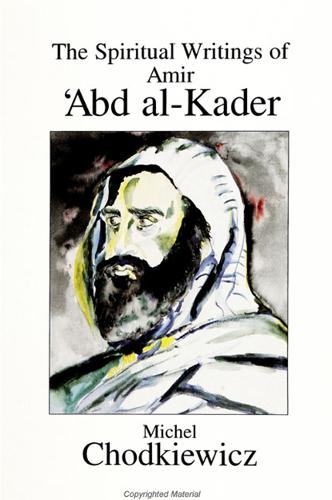 The Spiritual Writings of Amir 'Abd al-Kader - SUNY series in Western Esoteric Traditions (Paperback)