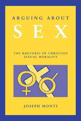 Arguing About Sex: The Rhetoric of Christian Sexual Morality (Paperback)