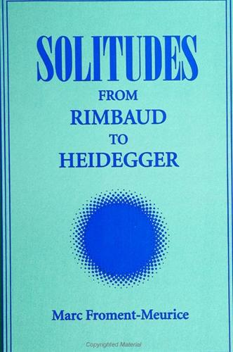 Solitudes: From Rimbaud to Heidegger - SUNY series, Intersections: Philosophy and Critical Theory (Paperback)