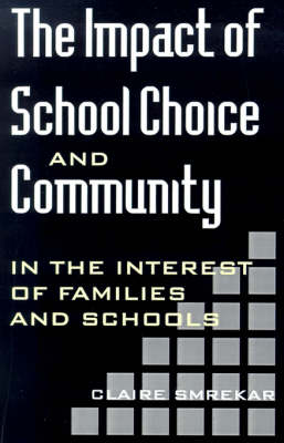 The Impact of School Choice and Community: In the Interest of Families and Schools - SUNY series, Youth Social Services, Schooling, and Public Policy (Paperback)