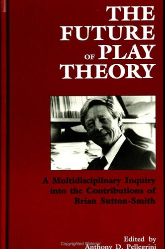 The Future of Play Theory: A Multidisciplinary Inquiry into the Contributions of Brian Sutton-Smith - SUNY series, Children's Play in Society (Paperback)