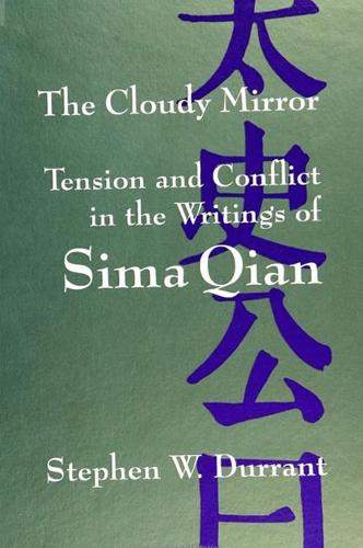 The Cloudy Mirror: Tension and Conflict in the Writings of Sima Qian - SUNY series in Chinese Philosophy and Culture (Paperback)