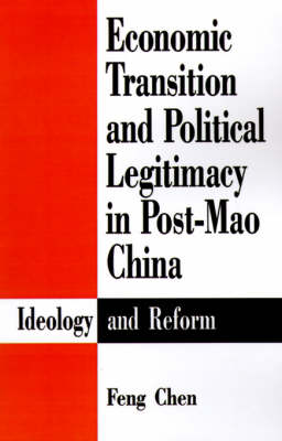 Economic Transition and Political Legitimacy in Post-Mao China: Ideology and Reform (Paperback)
