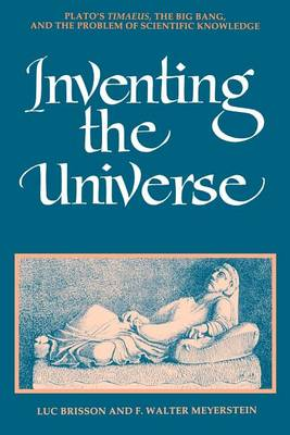 Inventing the Universe: Plato's Timaeus, the Big Bang, and the Problem of Scientific Knowledge - SUNY series in Ancient Greek Philosophy (Paperback)