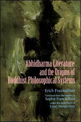 Studies in Abhidharma Literature and the Origins of Buddhist Philosophical Systems: Translated from the German by Sophie Francis Kidd as translator and under the supervision of Ernst Steinkellner as editor - SUNY series in Indian Thought: Texts and Studies (Paperback)