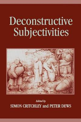 Deconstructive Subjectivities - SUNY series in Contemporary Continental Philosophy (Paperback)