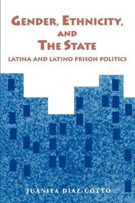 Gender, Ethnicity, and the State: Latina and Latino Prison Politics - SUNY series in New Directions in Crime and Justice Studies (Paperback)