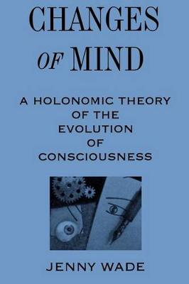 Changes of Mind: A Holonomic Theory of the Evolution of Consciousness - SUNY series in the Philosophy of Psychology (Paperback)
