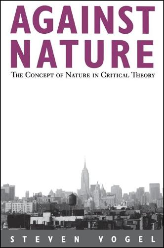 Against Nature: The Concept of Nature in Critical Theory - SUNY series in Social and Political Thought (Paperback)