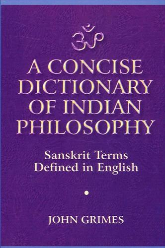 A Concise Dictionary of Indian Philosophy: Sanskrit Terms Defined in English (New and Revised Edition) (Paperback)