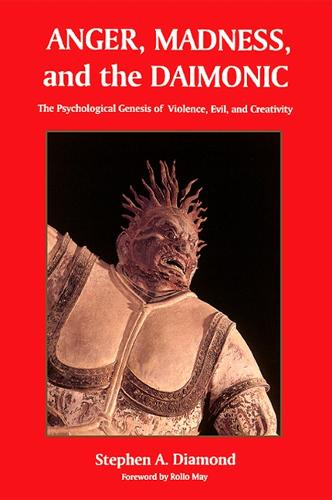 Anger, Madness, and the Daimonic: The Psychological Genesis of Violence, Evil, and Creativity - SUNY series in the Philosophy of Psychology (Paperback)