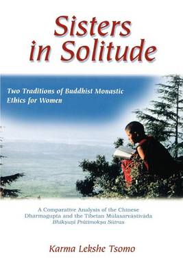 Sisters in Solitude: Two Traditions of Buddhist Monastic Ethics for Women. A Comparative Analysis of the Chinese Dharmagupta and the Tibetan Mulasarvastivada Bhiksuni Pratimoksa Sutras - SUNY series, Feminist Philosophy (Paperback)