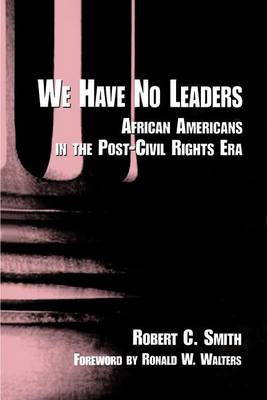 We Have No Leaders: African Americans in the Post-Civil Rights Era - SUNY series in African American Studies (Paperback)