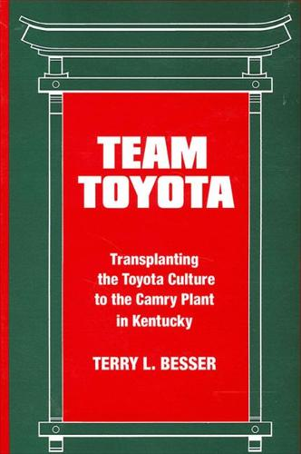 Team Toyota: Transplanting the Toyota Culture to the Camry Plant in Kentucky - SUNY series in the Sociology of Work and Organizations (Paperback)
