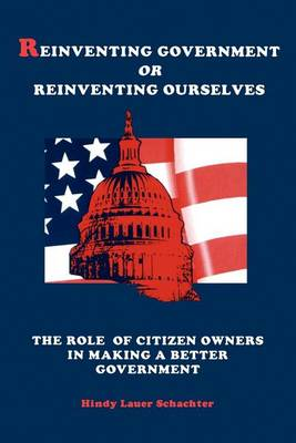 Reinventing Government or Reinventing Ourselves: The Role of Citizen Owners in Making a Better Government - SUNY series in Public Administration (Paperback)