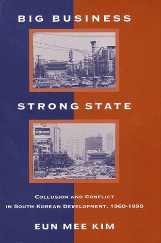 Big Business, Strong State: Collusion and Conflict in South Korean Development, 1960-1990 - SUNY series in Korean Studies (Paperback)