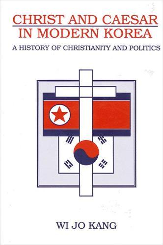 Christ and Caesar in Modern Korea: A History of Christianity and Politics - SUNY series in Korean Studies (Hardback)