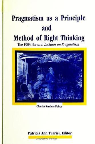 Pragmatism as a Principle and Method of Right Thinking: The 1903 Harvard Lectures on Pragmatism (Paperback)