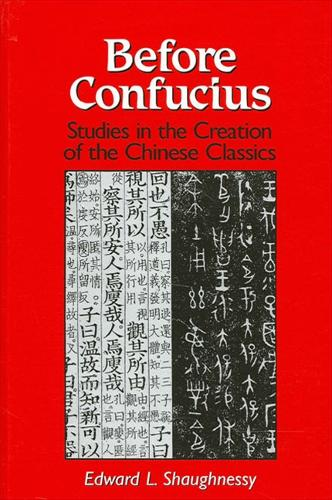 Before Confucius: Studies in the Creation of the Chinese Classics - SUNY series in Chinese Philosophy and Culture (Paperback)