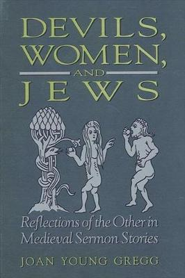 Devils, Women, and Jews: Reflections of the Other in Medieval Sermon Stories - SUNY series in Medieval Studies (Hardback)