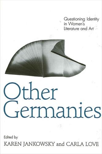 Other Germanies: Questioning Identity in Women's Literature and Art - SUNY series in Postmodern Culture (Paperback)