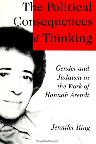 The Political Consequences of Thinking: Gender and Judaism in the Work of Hannah Arendt - SUNY Series in Political Theory: Contemporary Issues (Paperback)