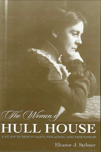 The Women of Hull House: A Study in Spirituality, Vocation, and Friendship (Paperback)