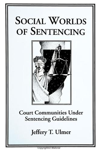 Social Worlds of Sentencing: Court Communities Under Sentencing Guidelines - SUNY series in New Directions in Crime and Justice Studies (Paperback)