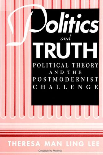 Politics and Truth: Political Theory and the Postmodernist Challenge - SUNY Series in Political Theory: Contemporary Issues (Paperback)