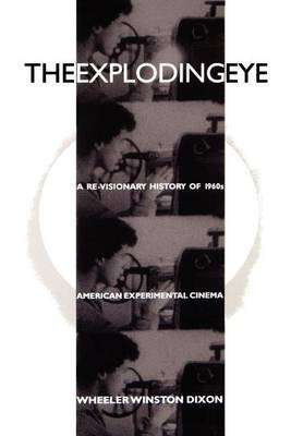The Exploding Eye: A Re-Visionary History of 1960s American Experimental Cinema - SUNY series, Cultural Studies in Cinema/Video (Paperback)
