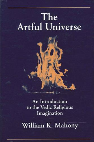 The Artful Universe: An Introduction to the Vedic Religious Imagination - SUNY series in Hindu Studies (Paperback)