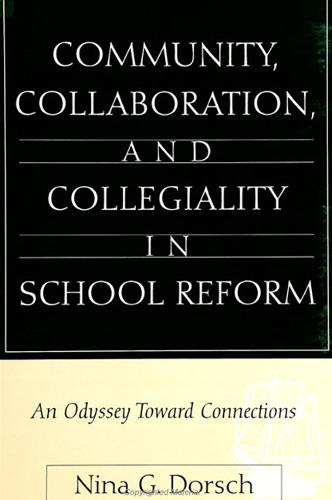 Community, Collaboration, and Collegiality in School Reform: An Odyssey Toward Connections - SUNY series, Restructuring and School Change (Paperback)
