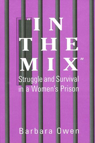 In the Mix: Struggle and Survival in a Women's Prison - SUNY series in Women, Crime, and Criminology (Paperback)
