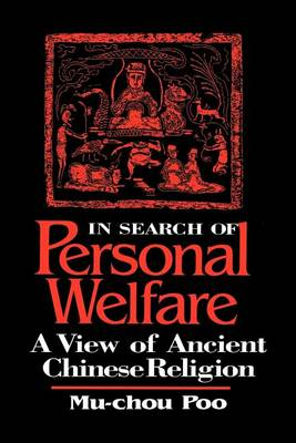 In Search of Personal Welfare: A View of Ancient Chinese Religion - SUNY series in Chinese Philosophy and Culture (Paperback)