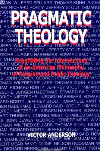 Pragmatic Theology: Negotiating the Intersections of an American Philosophy of Religion and Public Theology - SUNY series, Religion and American Public Life (Paperback)