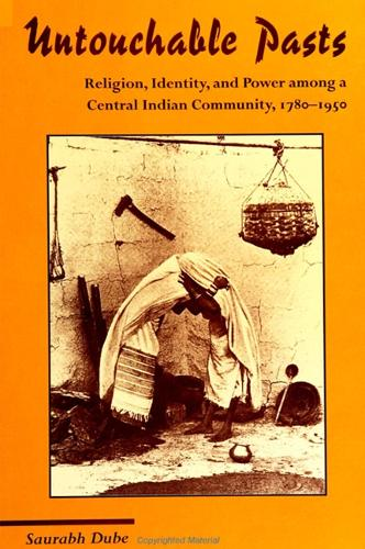 Untouchable Pasts: Religion, Identity, and Power among a Central Indian Community, 1780-1950 - SUNY series in Hindu Studies (Paperback)