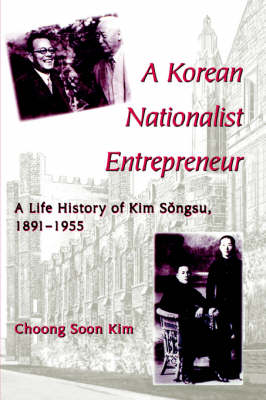 A Korean Nationalist Entrepreneur: A Life History of Kim Songsu, 1891-1955 - SUNY series in Korean Studies (Paperback)