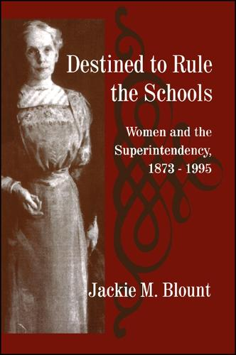 Destined to Rule the Schools: Women and the Superintendency, 1873-1995 - SUNY series, Educational Leadership (Paperback)