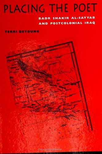Placing the Poet: Badr Shakir al-Sayyab and Postcolonial Iraq (Paperback)