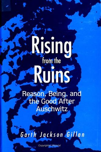 Rising from the Ruins: Reason, Being, and the Good After Auschwitz (Paperback)