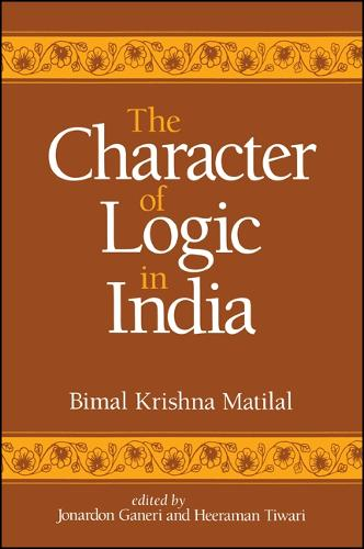 The Character of Logic in India - SUNY series in Indian Thought: Texts and Studies (Paperback)