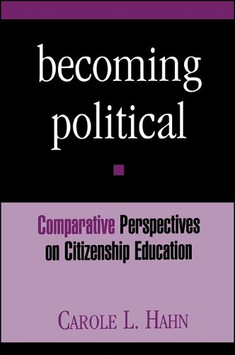 Becoming Political: Comparative Perspectives on Citizenship Education - SUNY series, Theory, Research, and Practice in Social Education (Paperback)