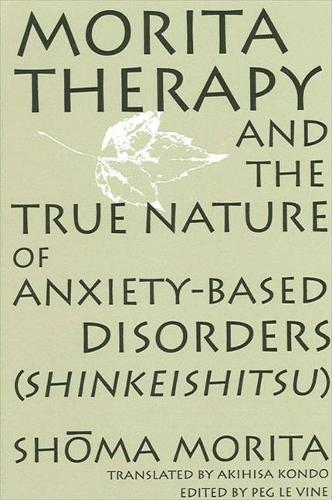 Morita Therapy and the True Nature of Anxiety-Based Disorders (Shinkeishitsu) (Paperback)